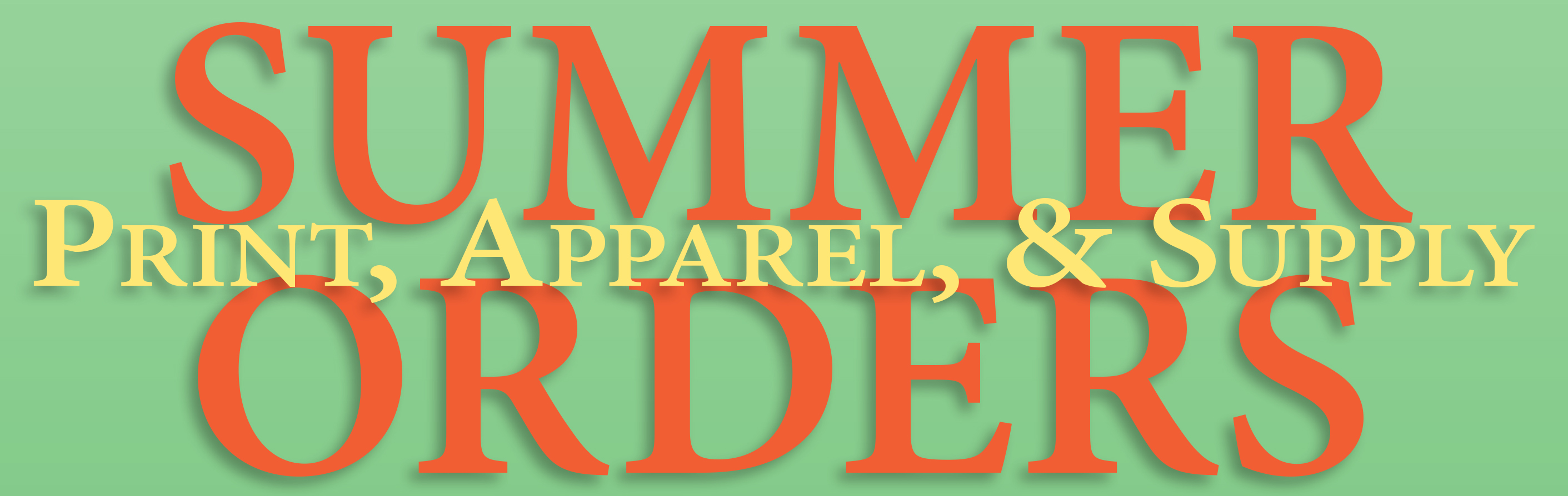 Summer Orders - Print, Apparel, & Supply